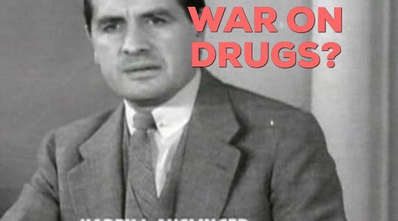 who started the war on drugs - harry j. anslinger