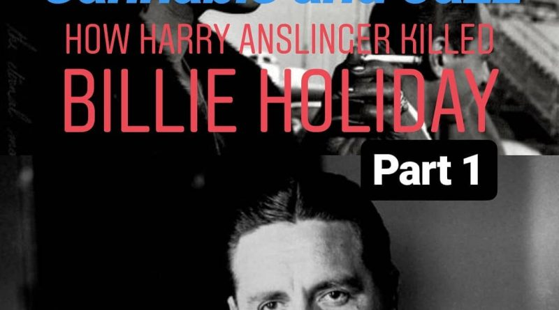 how harry anslinger killed billie holiday cannabis history by cannaquestions